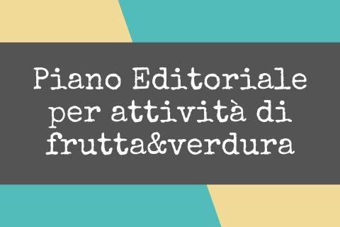 Esempio di Piano Editoriale per un'attività di frutta&verdura